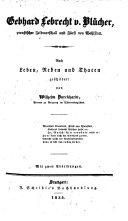 Gebhard Lebrecht v. Blücher, preussischer Feldmarschall und Fürst von Wahlstatt. Nach Leben, Reden und Thaten geschildert ... Mit zwei Abbildungen