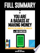 Full Summary Of  You Are A Badass At Making Money  Master The Mindset Of Wealth     By Jen Sincero