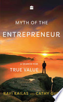 Myth Of The Entrepreneur A Search For True Value Book PDF