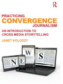 Practicing Convergence Journalism