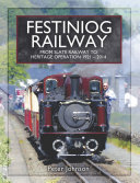 Festiniog Railway  From Slate Railway to Heritage Operation  1921   2014