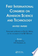 First International Congress On Adhesion Science And Technology Invited Papers