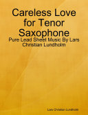 Careless Love for Tenor Saxophone - Pure Lead Sheet Music By Lars Christian Lundholm