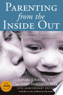 Parenting from the Inside Out  : How a Deeper Self-Understanding Can Help You Raise Children Who Thrive: 10thAnniversary Edition