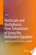 Multiscale and Multiphysics Flow Simulations of Using the Boltzmann Equation