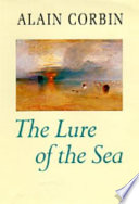 """""""The Lure of the Sea: The Discovery of the Seaside in the Western World, 1750-1840"""" by Alain Corbin, Jocelyn Phelps"""