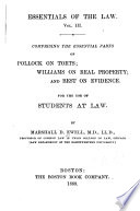 Comprising the essential parts of Pollock on torts; Williams on real property; and Best on evidence. 1888