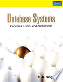 """""""Database Systems: Concepts, Design and Applications"""" by S. K. Singh"""
