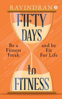 Fifty Days To Fitness Be A Fitness Freak And Be Fit For Life