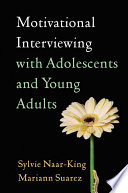 """""""Motivational Interviewing with Adolescents and Young Adults"""" by Sylvie Naar, Mariann Suarez"""