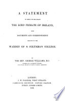 A Statement in Reply to His Grace the Lord Primate of Ireland [J. G. Beresford], with documents and correspondence relative to the Warden of S. Columba's College [G. W.].