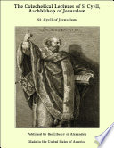 The Catechetical Lectures Of S Cyril Archbishop Of Jerusalem