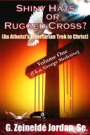 Shiny Hats or Rugged Cross   An Atheist s Libertarian Trek to Christ