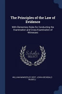 The Principles Of The Law Of Evidence With Elementary Rules For Conducting The Examination And Cross Examination Of Witnesses