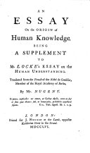 An essay on the origin of human knowledge. Being a supplement to Mr. Locke's Essay on the human understanding. Translated ... By Mr. Nugent
