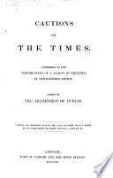 Cautions for the times; addressed to the parishioners of a parish in England by their former Rector. Edited and partly written by the Archbishop of Dublin
