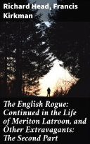 The English Rogue: Continued in the Life of Meriton Latroon, and Other Extravagants: The Second Part [Pdf/ePub] eBook