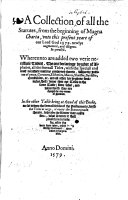 A Collection of all the Statutes, from the beginning of Magna Charta, unto this present yeare of our Lord God 1579, newlye augmented, and diligentlie perused. Whereunto are added two verie necessarie Tables. [Edited by W. Rastell.] B.L.