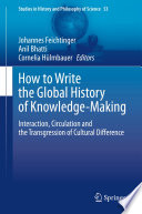 How to Write the Global History of Knowledge Making