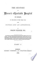 The History of the Mercer s Charitable Hospital in Dublin  to the End of the Year 1742  With Notes and an Appendix  Pt  1