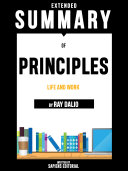 Extended Summary Of Principles: Life And Work - By Ray Dalio Book