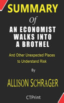 Download Summary of An Economist Walks Into a Brothel And Other Unexpected Places to Understand Risk By Allison Schrager PDF