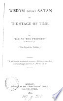 Wisdom versus Satan on the stage of time  by  Elijah the prophet