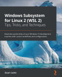 Windows Subsystem for Linux 2 (WSL 2) Tips, Tricks, and Techniques [electronic resource] / Leeks, Stuart
