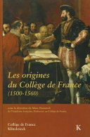 Les origines du Collège de France (1500-1560)