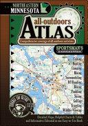 Northeastern Minnesota All Outdoors Atlas   Field Guide