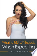 What to Really Expect  When Expecting