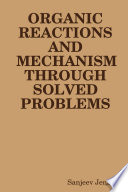 ORGANIC REACTIONS AND MECHANISM THROUGH SOLVED PROBLEMS