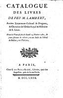 Catalogue des livres de feu M. Lambert, ... dont la vente se fera le lundi 14 Février 1780, et jours suivans de relevée, ...