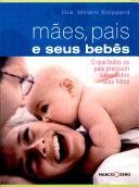 Mães, Pais e Seus Bebes: O Que Todos Os Pais...