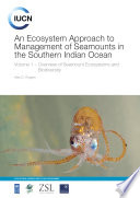 An ecosystem approach to management of seamounts in the Southern Indian Ocean: volume 1: overview of seamount ecosystems and biodiversity