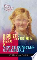 REBECCA OF SUNNYBROOK FARM   NEW CHRONICLES OF REBECCA  Children s Book Classics