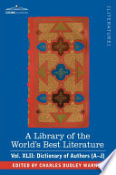 A Library Of The World S Best Literature Ancient And Modern Vol Xlii Forty Five Volumes Dictionary Of Authors A J  Book