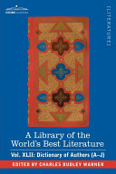 A Library of the World's Best Literature - Ancient and Modern - Vol.XLII (Forty-Five Volumes); Dictionary of Authors (A-J)