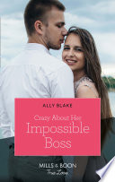 Crazy About Her Impossible Boss Mills Boon True Love