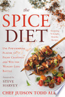 """The Spice Diet: Use Powerhouse Flavor to Fight Cravings and Win the Weight-Loss Battle"" by Judson Todd Allen"