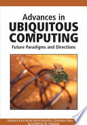 Advances in Ubiquitous Computing  Future Paradigms and Directions Book
