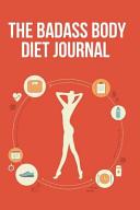 The Badass Body Diet Journal