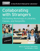 link to Collaborating with strangers : facilitating workshops in libraries, classes, and nonprofits in the TCC library catalog