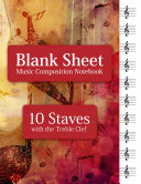 Blank Sheet Music Composition Notebook   10 Staves with the Treble Clef