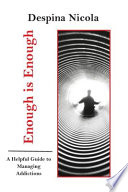 Enough is Enough: A Helpful Guide to Managing Addictions