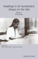 Readings in Sri Aurobindo s Essays on the Gita Volume 1