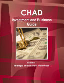 Chad Investment and Business Guide Volume 1 Strategic and Practical Information