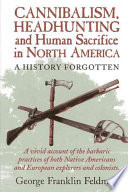 Cannibalism, Headhunting and Human Sacrifice in North America