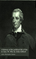 A history of the political life of the rt  hon  W  Pitt  by John Gifford