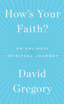 How's your faith?: an unlikely spiritual journey